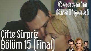 Gecenin Kraliçesi 15. Bölüm (Final) - Çifte Sürpriz