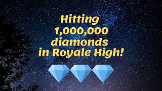 I HIT 1 MILLION DIAMONDS IN ROYALE HIGH!   ROBLOX  