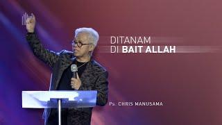 Ps. Chris Manusama - Ditanam Di Bait Allah