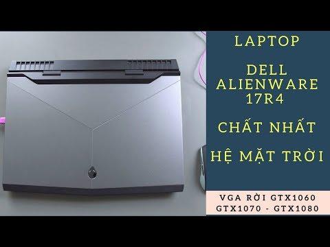 Nhiều Bạn Nói Là Điên Mới Mua Laptop Dell Alienware 17R4 Giá Từ 40 đến 60 Triệu