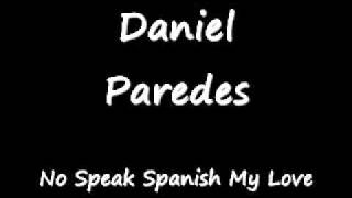 Daniel paredes - no speak spanish my love