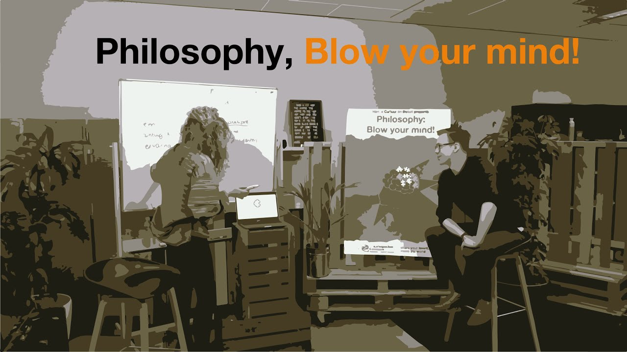 Philosophy: Blow your mind.