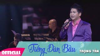 Tiếng Đàn Bầu - Trọng Tấn   Liveshow Đêm Nhạc Trọng Tấn   FULL HD 1080p