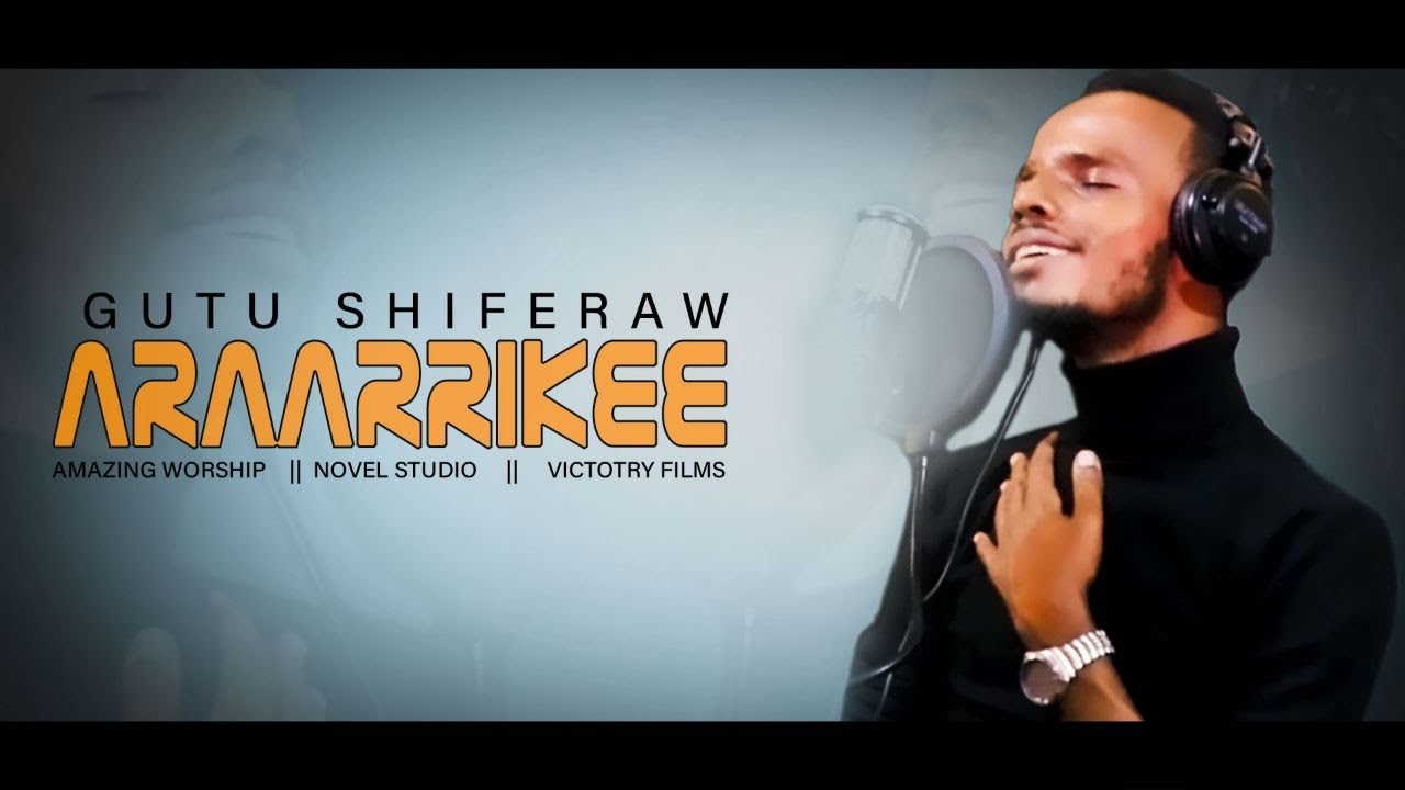 Download ARAARRIKEE    Gutu Shiferaw New protestant Oromiffa Mezmur 2020    @Novel Studio