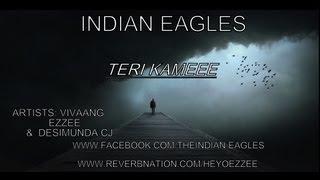 INDIAN EAGLES-Teri kamee ft.Vivaang AND Ezzee