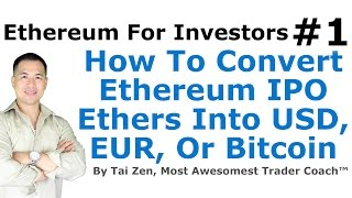 Ethereum For Investors #1 - How To Convert Ethereum IPO (Presale) Ethers Into USD, EUR Or Bitcoin