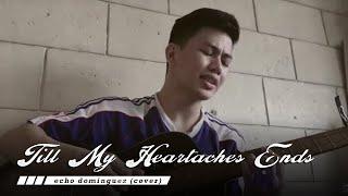 Til My Heartaches End x Echo Dominguez (cover)
