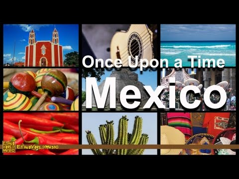 Mexico | Ethno World Music | Once Upon a Time
