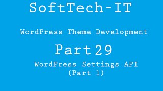 WordPress Theme Development Part 29 ( WordPress Settings API - Part 1 )