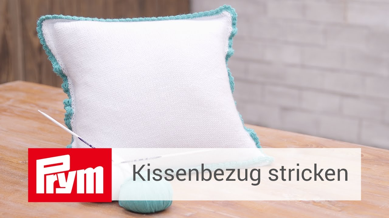 kissenbezug mit h kelrand selber stricken prym strickanleitung youtube. Black Bedroom Furniture Sets. Home Design Ideas