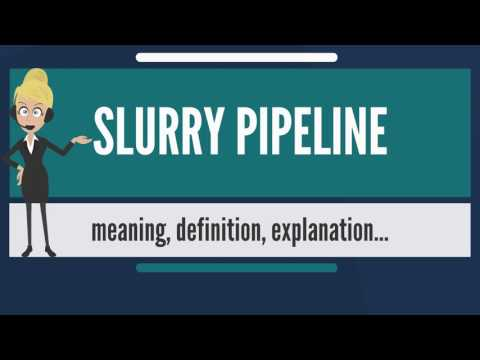What is SLURRY PIPELINE? What does SLURRY PIPELINE mean? SLURRY PIPELINE meaning & explanation