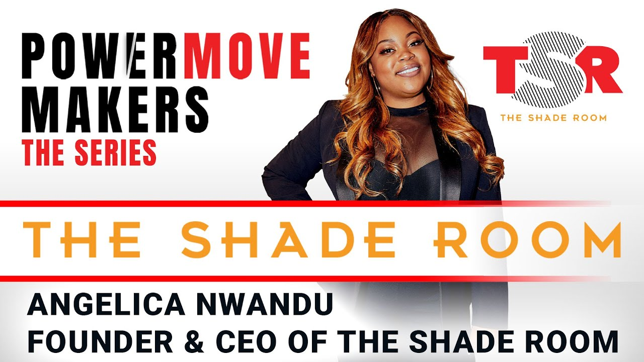ANGELICA NWANDU - FOUNDER & CEO OF THE SHADE ROOM