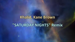 Khalid, Kane Brown - SATURDAY NIGHTS (Remix) - Lyrics Video