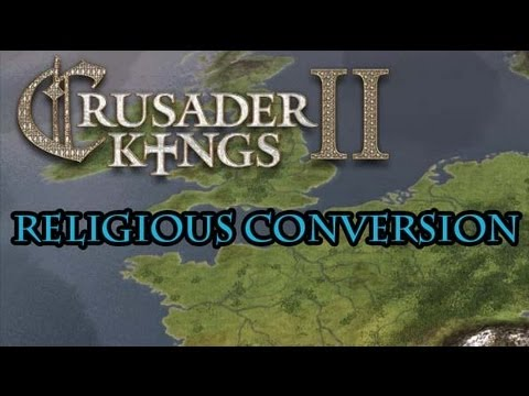 Crusader Kings 2 Religion Conversion Guide