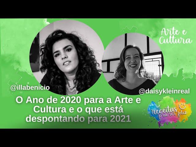O ano de 2020 para a arte e cultura e o que está despontando para 2021 - com Illa Benicio