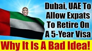 UAE To Allow Expats To Retire On Five-Year Visa - Why It Is A BAD IDEA!!!