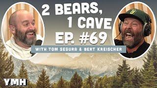 Ep. 69 | 2 Bears, 1 Cave w/ Tom Segura & Bert Kreischer