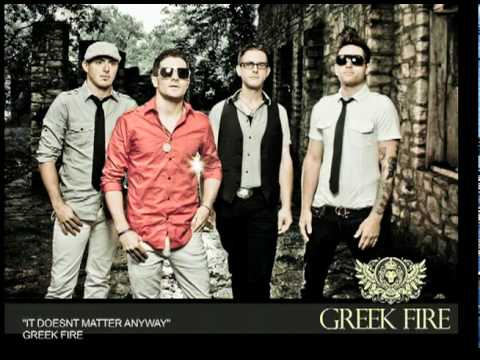 Greek Fire - Doesn't Matter Anyway