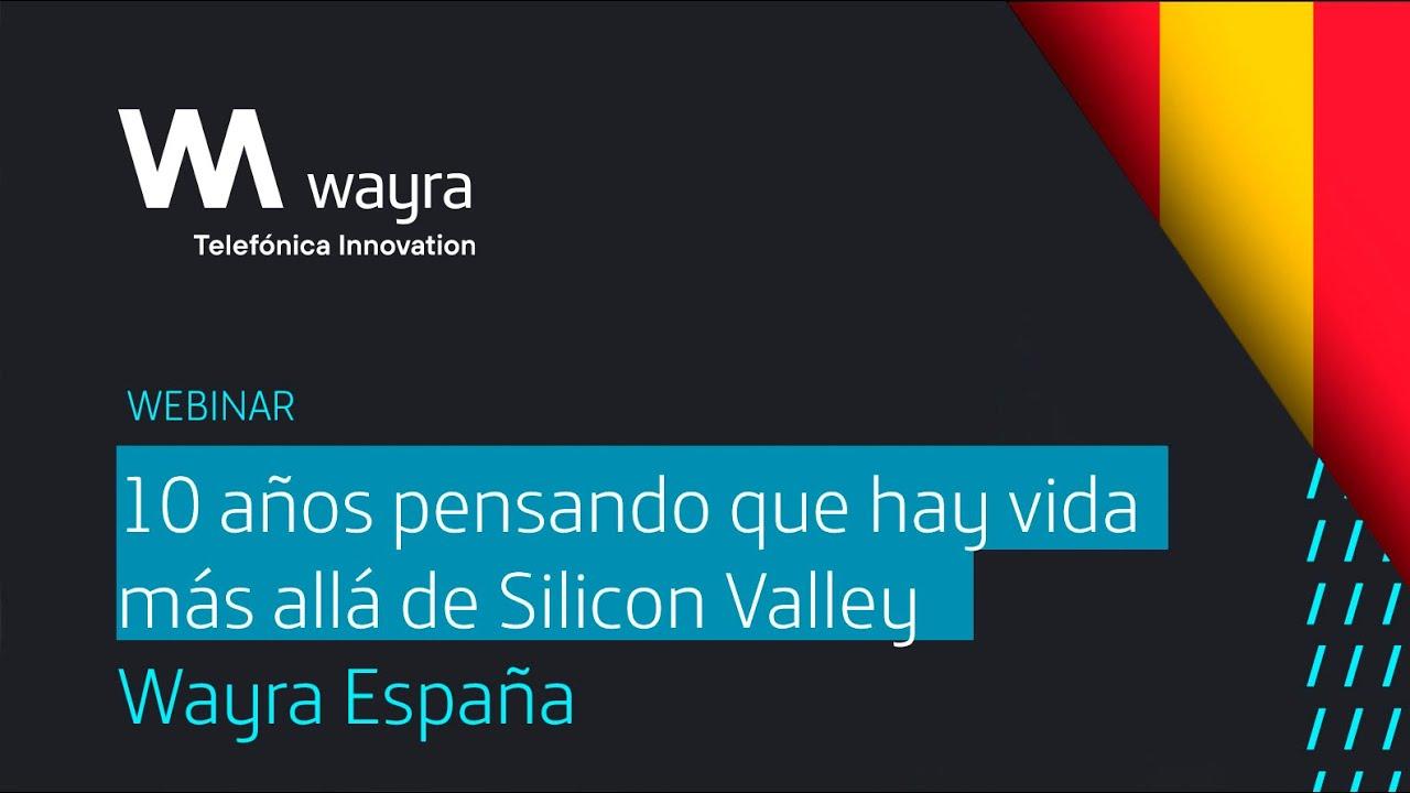 🪐 Wayra, 10 años pensando que hay vida más allá de Silicon Valley #Wayra10Years