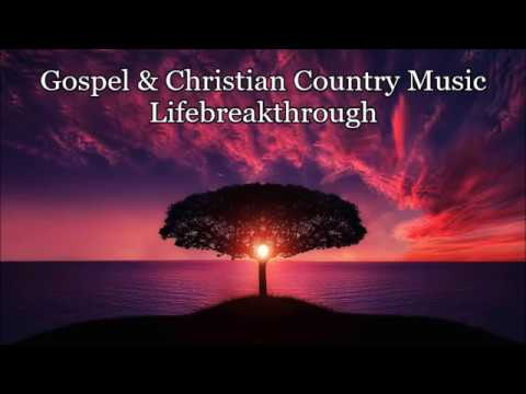 Gospel & Christian Country Music 3 Hours - Lifebreakthrough
