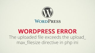 Wordpress error - The uploaded file exceeds the upload_max_filesize directive in php.ini