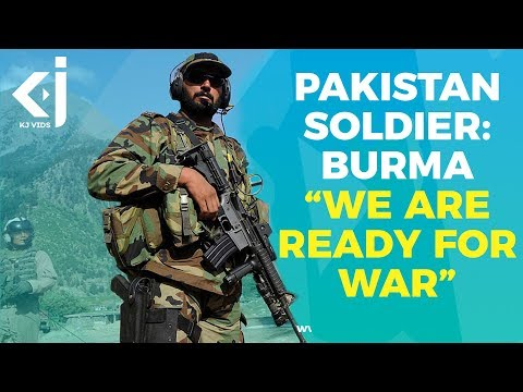 "Pakistan Soldier on Burma: ""Give us the orders, we are ready for war"""