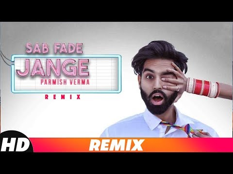 Sab Fade Jange (Remix) | Parmish Verma | DJ Harsh Sharma & Sunix Thakor| Latest Remix Songs 2018