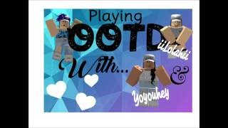 TB to Hanging out at OOTD with Yoyouhey and iiLolahii [ROBLOX]
