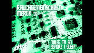 Rauchgemeinschaft Merck 05 - Miles to go (before i sleep)