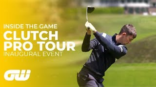 The Clutch Pro Tour Inaugural Event | Inside The Game | Golfing World