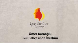 Video Ömer Karaoğlu- Gül Bahçesinde  İbrahim download MP3, 3GP, MP4, WEBM, AVI, FLV November 2018