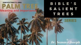 'The Bible's Salient Trees': The Importance of the Palm Tree | Dr. Sammy Joseph