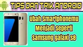 Merubah tampilan Smartphone Android menjadi seperti Samsung galaxi s8 - Tips dan trik Android #36