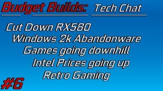 Techchat #6 - Cut Down RX580, Windows 2k Abandonware. Retro/Modern Gaming