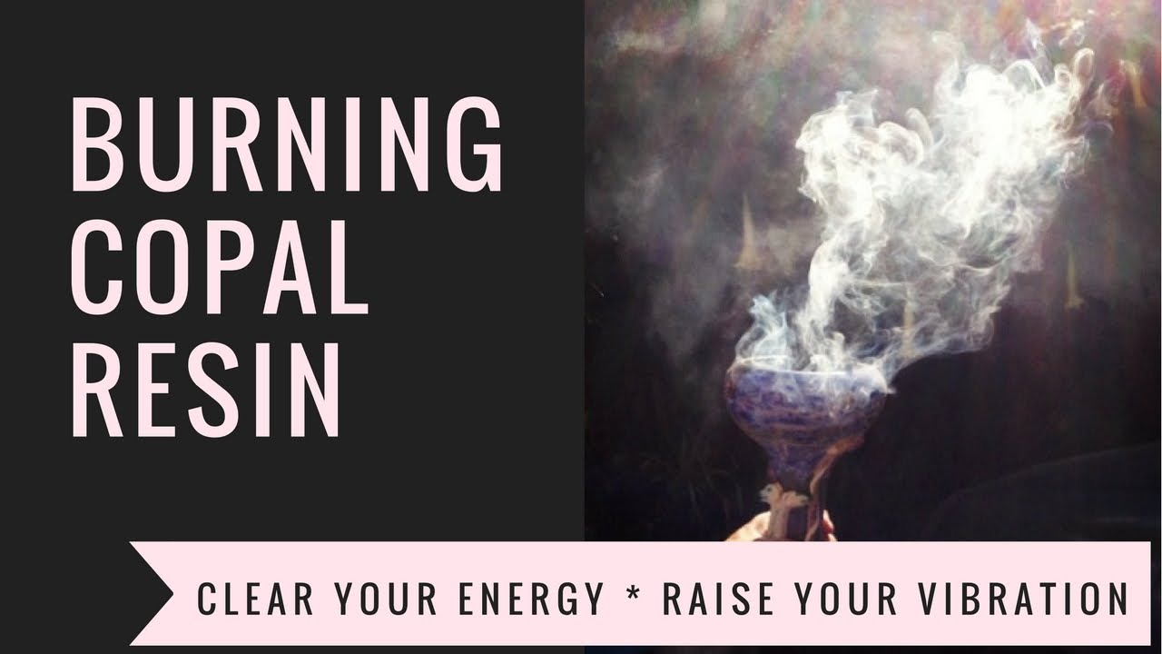 How to use Copal to Raise and Clear Your Vibration