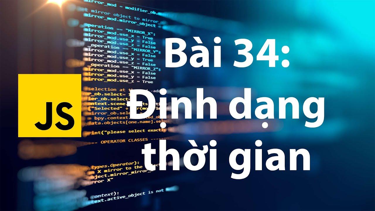 JavaScript 34: Định dạng thời gian