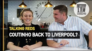 Coutinho Back To Liverpool? | Talking Reds