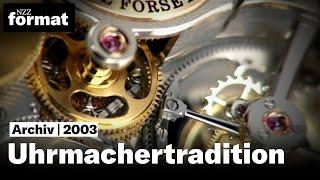Uhrmachertradition – Präzision, Ästhetik, Eleganz - Eine Dokumentation von NZZ Format (2003)