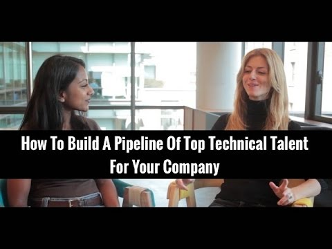 How To Build A Pipeline Of Technical Talent