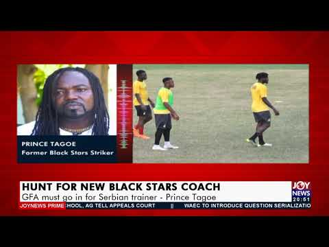 Prince Tagoe: GFA must go in for Serbian trainer - Joy Sports Prime (14-9-21)