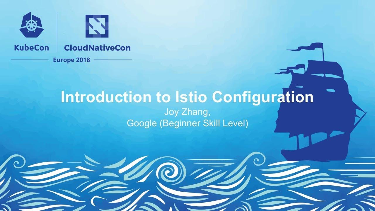 Introduction to Istio Configuration - Joy Zhang, Google (Beginner Skill Level)