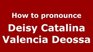 How to pronounce Deisy Catalina Valencia Deossa (Colombian Spanish/Colombia)  - PronounceNames.com