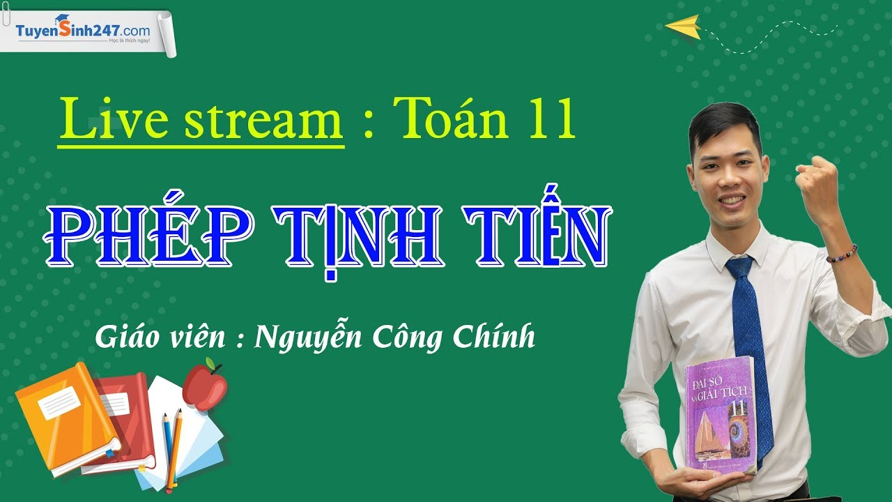 Phép tịnh tiến – Môn Toán lớp 11 – Thầy giáo: Nguyễn Công Chính