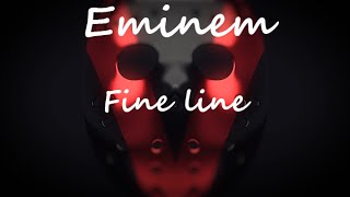 Eminem - Fine Line [HQ & Lyrics]