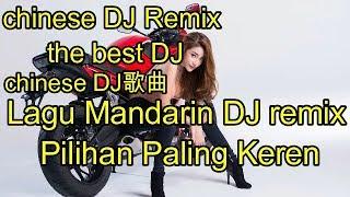 20 Lagu Mandarin DJ remix Pilihan Paling Keren, chinese DJ歌曲