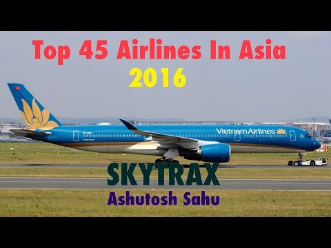 Top 45 Airlines In Asia 2016 (SKYTRAX)