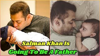 Salman Khan is Going To Be A Father!