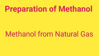 Preparation of Methanol or Methyl alcohol(CH3OH):Methanol from Natural Gas