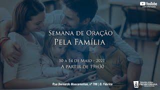 SEMANA DE ORAÇÃO PELA FAMÍLIA - SEGUNDA 10/05/2021