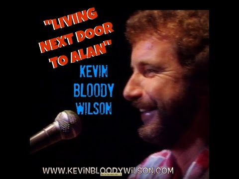 KEVIN BLOODY WILSON Living Next Door To Alan